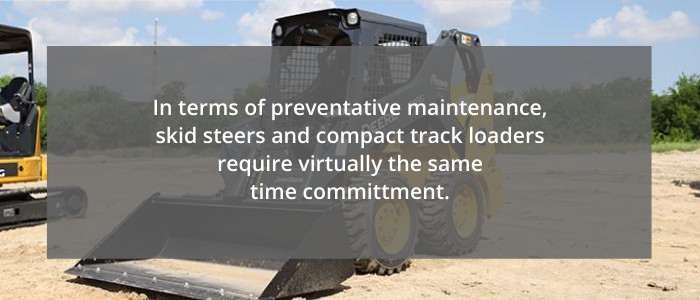 skid steers and compact track loaders require the same preventative maintenance commitment.